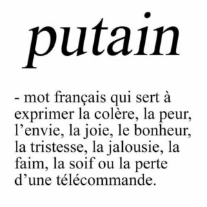 Putain is probably the most popular French swear word